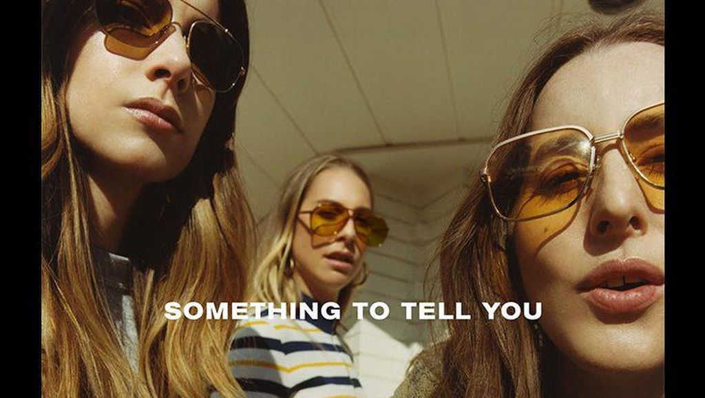 Something to Tell You HAIM: Lebih Organik, Lebih Ngerock!